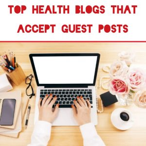 6 Health Blogs That Accept Guest Posts